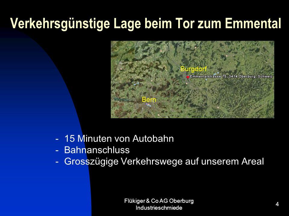 Flükiger & Co AG Oberburg Industrieschmiede 4 Verkehrsgünstige Lage beim Tor zum Emmental - 15 Minuten von Autobahn - Bahnanschluss - Grosszügige Verk