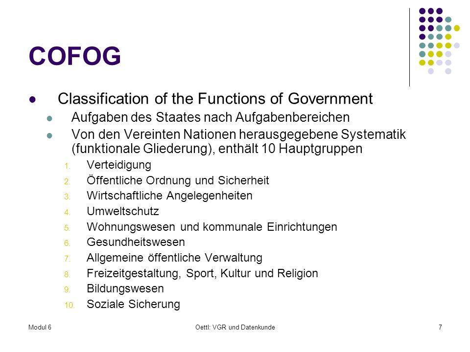 Modul 6Oettl: VGR und Datenkunde7 COFOG Classification of the Functions of Government Aufgaben des Staates nach Aufgabenbereichen Von den Vereinten Na