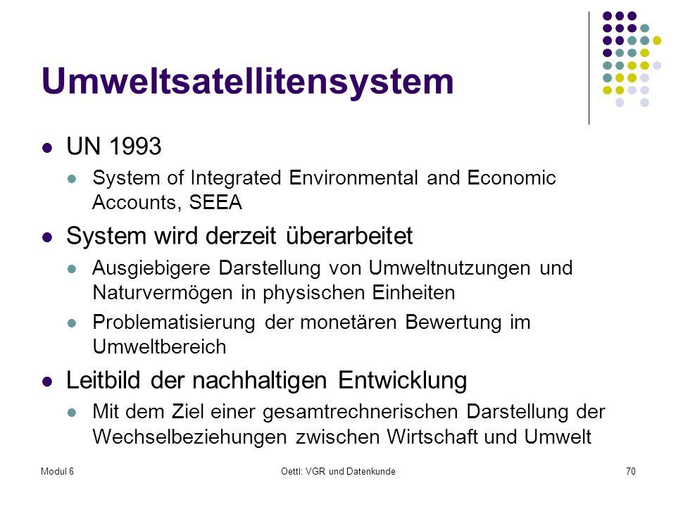 Modul 6Oettl: VGR und Datenkunde70 Umweltsatellitensystem UN 1993 System of Integrated Environmental and Economic Accounts, SEEA System wird derzeit ü
