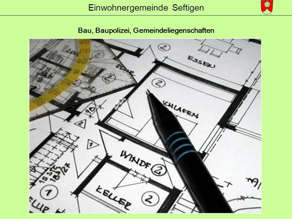 Einwohnergemeinde Seftigen Bau, Baupolizei, Gemeindeliegenschaften