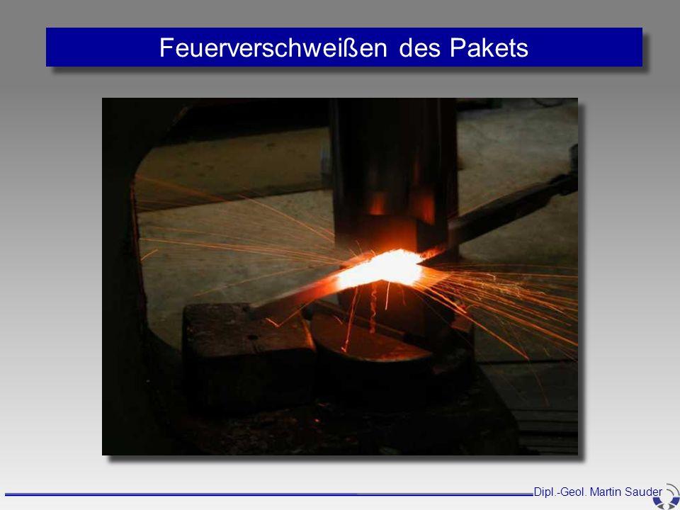 Dipl.-Geol. Martin Sauder Feuerverschweißen des Pakets