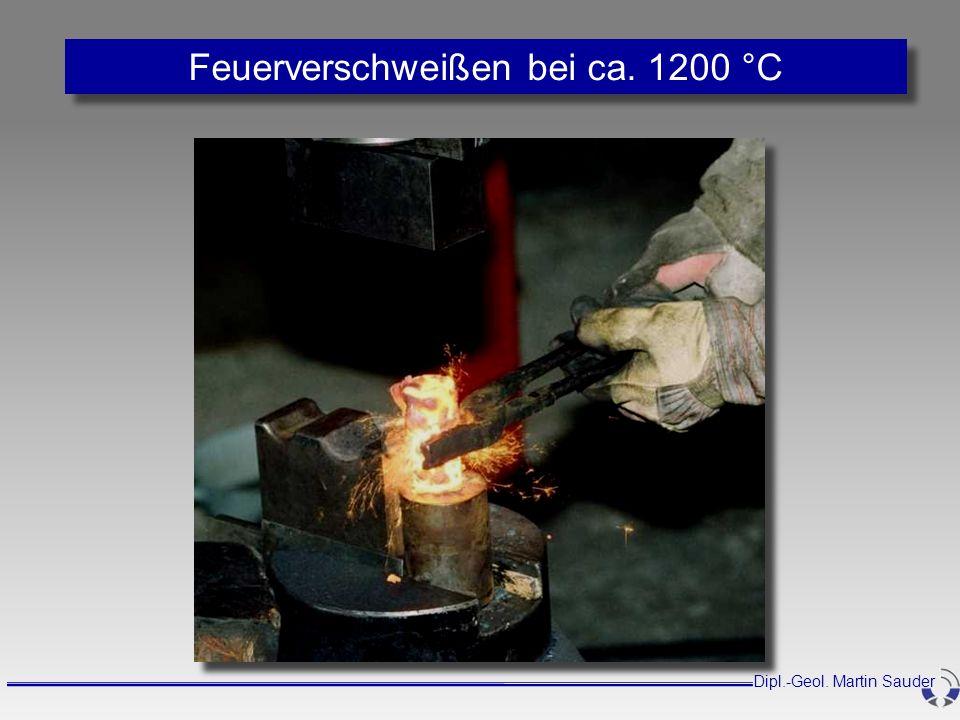 Feuerverschweißen bei ca. 1200 °C Dipl.-Geol. Martin Sauder