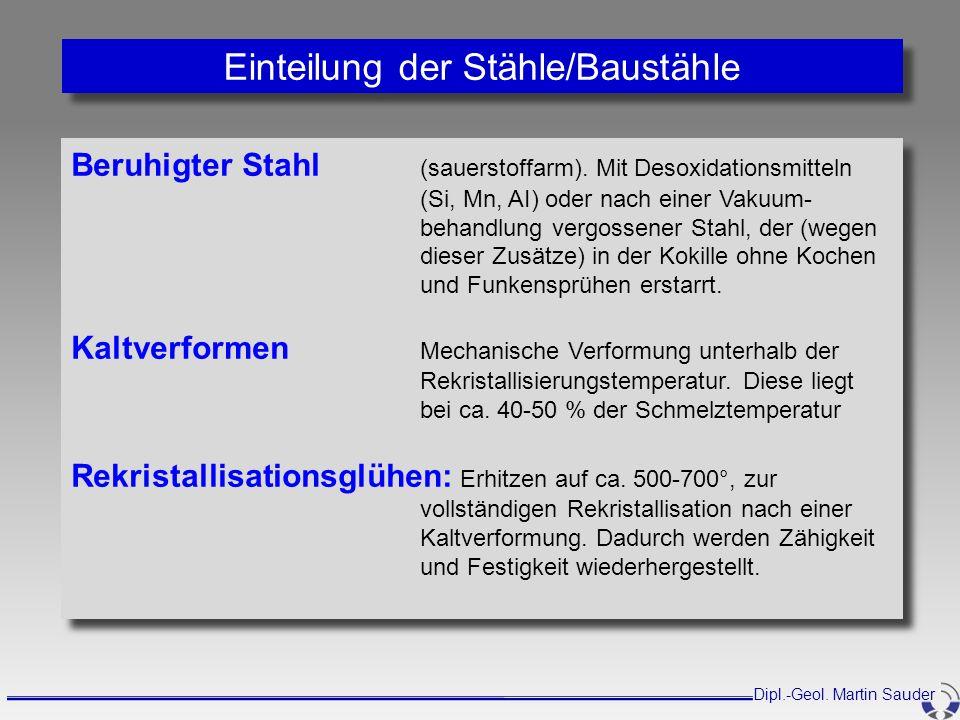 Einteilung der Stähle/Baustähle Beruhigter Stahl (sauerstoffarm). Mit Desoxidationsmitteln (Si, Mn, AI) oder nach einer Vakuum- behandlung vergossener