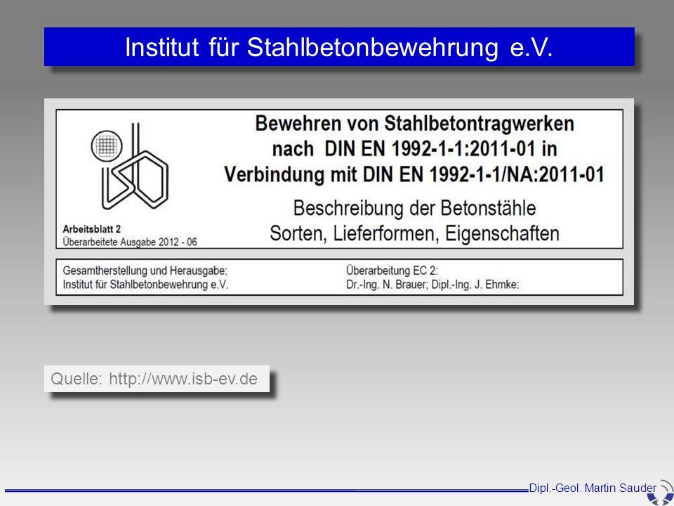 Institut für Stahlbetonbewehrung e.V. Dipl.-Geol. Martin Sauder Quelle: http://www.isb-ev.de