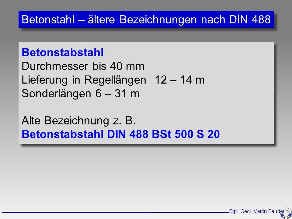 Betonstabstahl Durchmesser bis 40 mm Lieferung in Regellängen 12 – 14 m Sonderlängen 6 – 31 m Alte Bezeichnung z. B. Betonstabstahl DIN 488 BSt 500 S