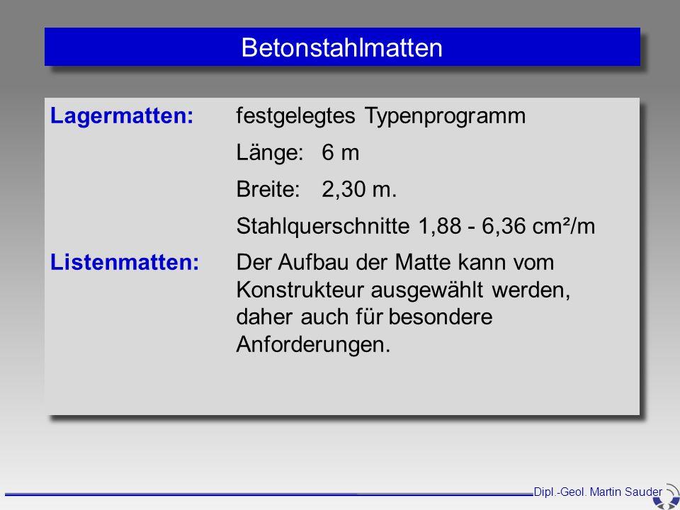 Lagermatten: festgelegtes Typenprogramm Länge:6 m Breite: 2,30 m. Stahlquerschnitte 1,88 - 6,36 cm²/m Listenmatten:Der Aufbau der Matte kann vom Konst