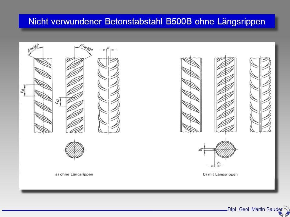 Nicht verwundener Betonstabstahl B500B ohne Längsrippen Dipl.-Geol. Martin Sauder
