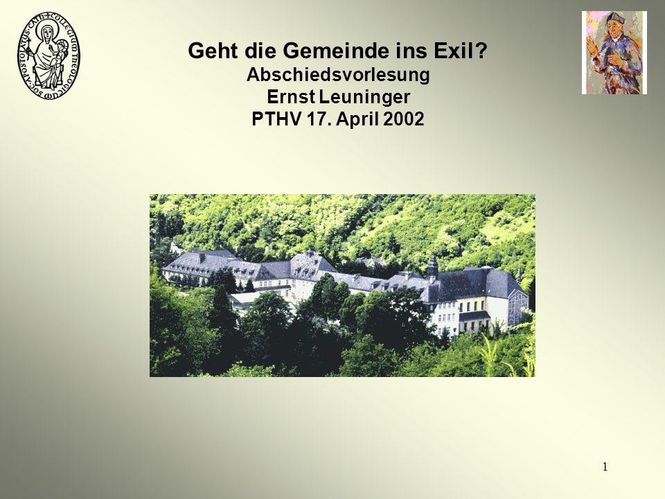 1 Geht die Gemeinde ins Exil? Abschiedsvorlesung Ernst Leuninger PTHV 17. April 2002