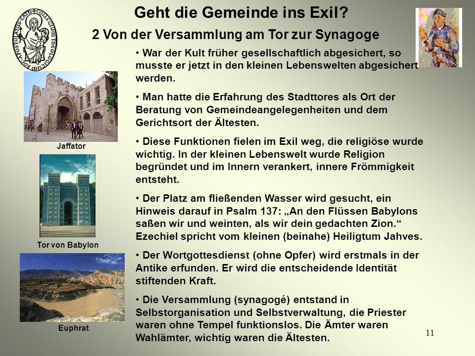 11 Geht die Gemeinde ins Exil? 2 Von der Versammlung am Tor zur Synagoge Jaffator Tor von Babylon Euphrat War der Kult früher gesellschaftlich abgesic