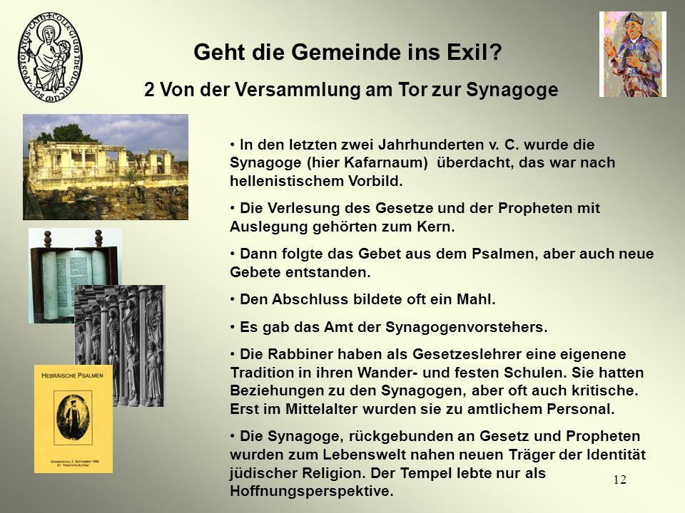 12 Geht die Gemeinde ins Exil? 2 Von der Versammlung am Tor zur Synagoge In den letzten zwei Jahrhunderten v. C. wurde die Synagoge (hier Kafarnaum) ü