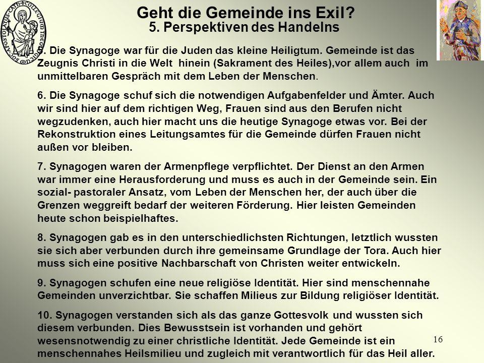 16 Geht die Gemeinde ins Exil? 5. Die Synagoge war für die Juden das kleine Heiligtum. Gemeinde ist das Zeugnis Christi in die Welt hinein (Sakrament