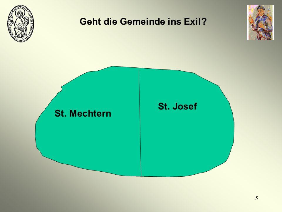 5 Geht die Gemeinde ins Exil? St. Josef St. Mechtern