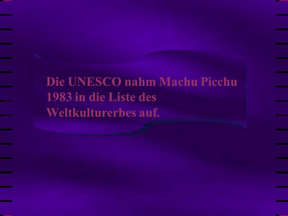 Die UNESCO nahm Machu Picchu 1983 in die Liste des Weltkulturerbes auf.