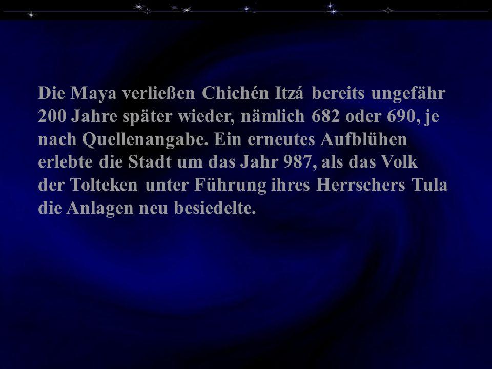 Die Maya verließen Chichén Itzá bereits ungefähr 200 Jahre später wieder, nämlich 682 oder 690, je nach Quellenangabe. Ein erneutes Aufblühen erlebte