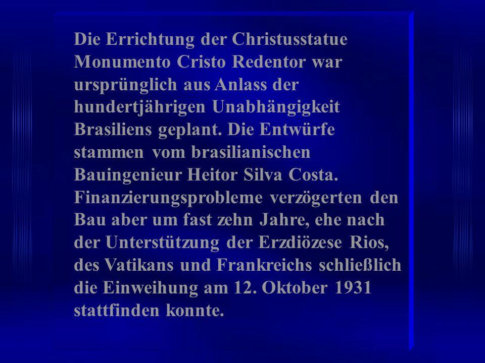 Die Errichtung der Christusstatue Monumento Cristo Redentor war ursprünglich aus Anlass der hundertjährigen Unabhängigkeit Brasiliens geplant. Die Ent