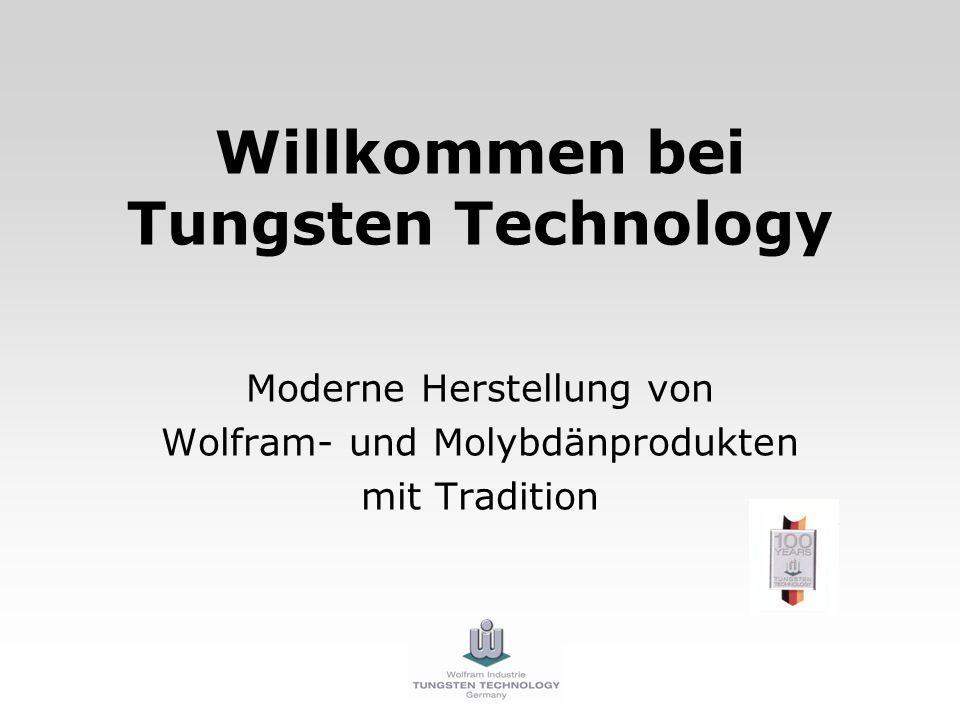 Willkommen bei Tungsten Technology Moderne Herstellung von Wolfram- und Molybdänprodukten mit Tradition