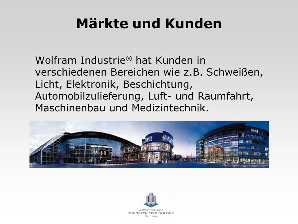 Märkte und Kunden Wolfram Industrie ® hat Kunden in verschiedenen Bereichen wie z.B. Schweißen, Licht, Elektronik, Beschichtung, Automobilzulieferung,