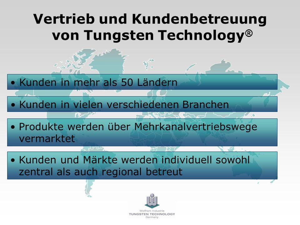 Vertrieb und Kundenbetreuung von Tungsten Technology ® Kunden in mehr als 50 Ländern Kunden und Märkte werden individuell sowohl zentral als auch regi