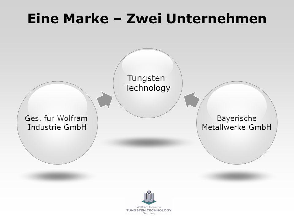 Eine Marke – Zwei Unternehmen Ges. für Wolfram Industrie GmbH Bayerische Metallwerke GmbH Tungsten Technology