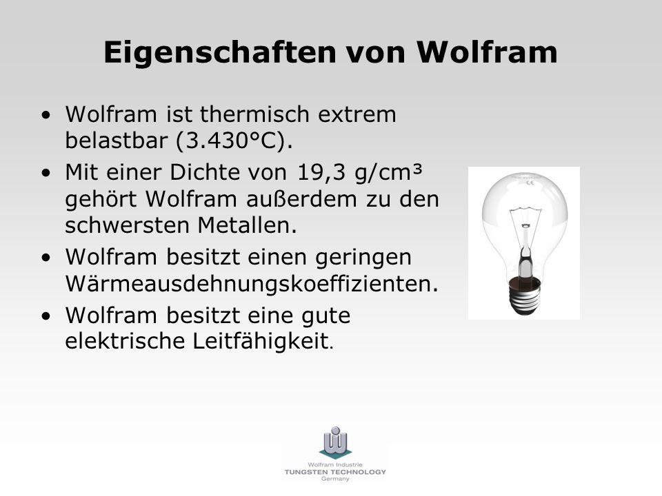 Eigenschaften von Wolfram Wolfram ist thermisch extrem belastbar (3.430°C). Mit einer Dichte von 19,3 g/cm³ gehört Wolfram außerdem zu den schwersten