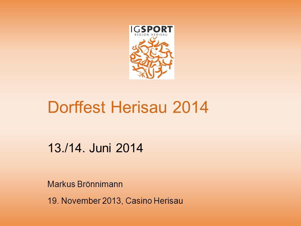 Dorffest Herisau 2014 13./14. Juni 2014 19. November 2013, Casino Herisau Markus Brönnimann