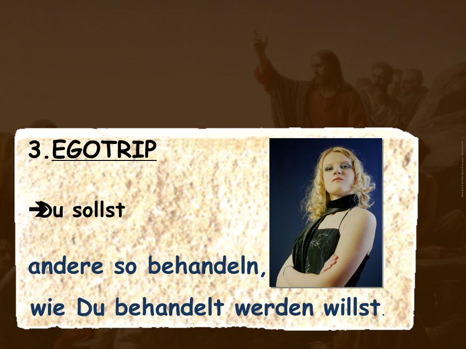 3.EGOTRIP Du sollst andere so behandeln, wie Du behandelt werden willst. aboutpixel.de/Hochmut © Susanne Kiesenhofer