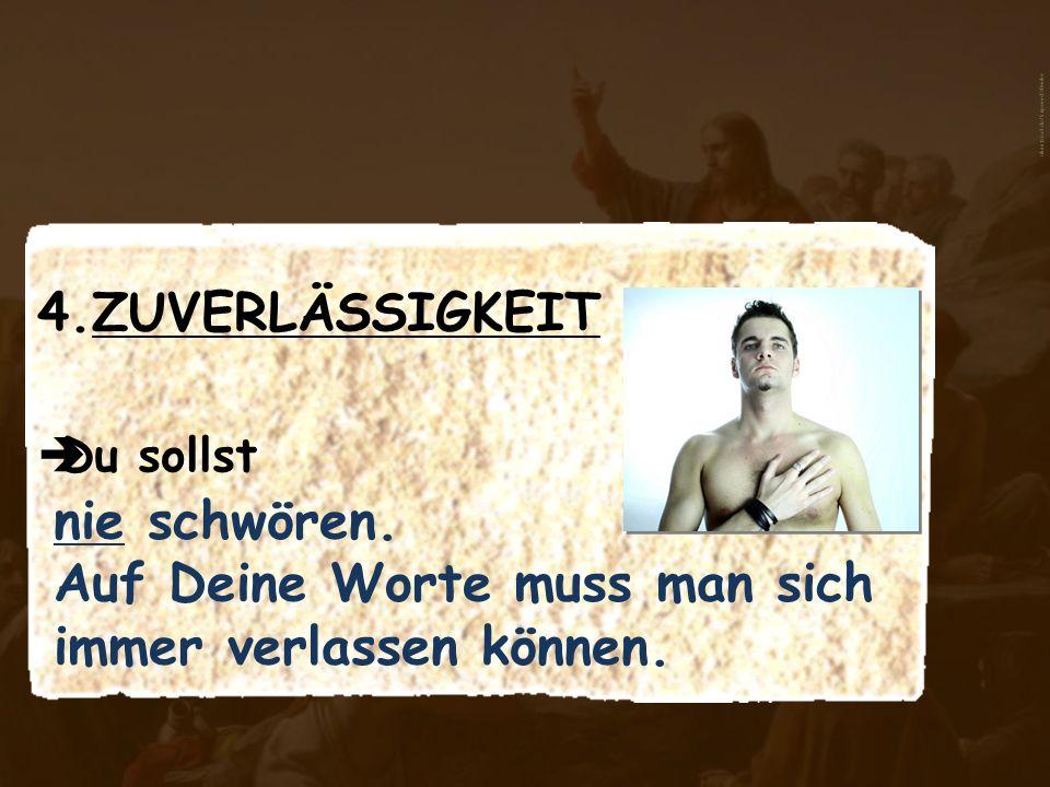 4.ZUVERLÄSSIGKEIT Du sollst nie schwören. Auf Deine Worte muss man sich immer verlassen können. aboutpixel.de/Soproud © Broiler