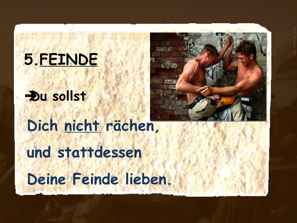 5.FEINDE Du sollst Dich nicht rächen, und stattdessen Deine Feinde lieben. aboutpixel.de/streit © Sven Brentrup