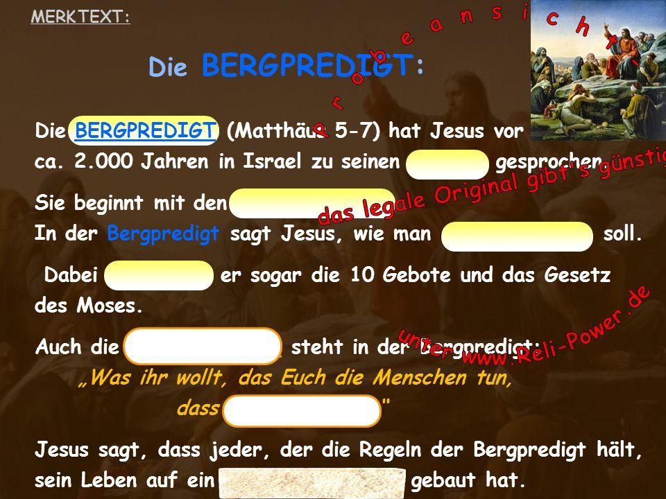 Die BERGPREDIGT (Matthäus 5-7) hat Jesus vor ca. 2.000 Jahren in Israel zu seinen Jüngern gesprochen. Sie beginnt mit den Seligpreisungen. In der Berg