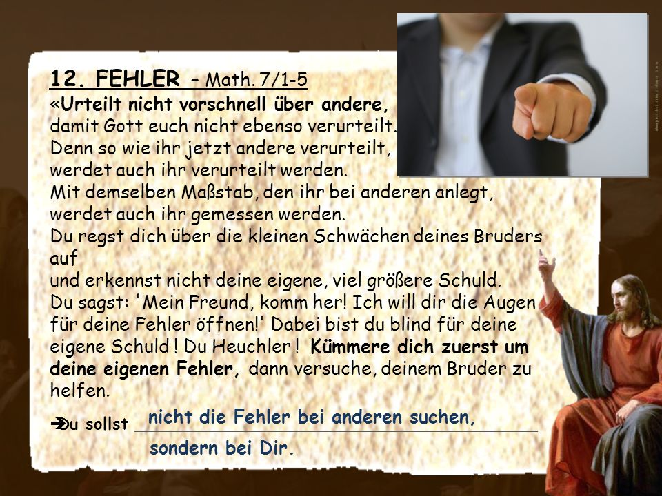 12. FEHLER – Math. 7/1-5 «Urteilt nicht vorschnell über andere, damit Gott euch nicht ebenso verurteilt. Denn so wie ihr jetzt andere verurteilt, werd
