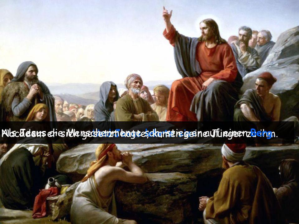 Und Jesus lehrte sie: Nachdem er sich gesetzt hatte, kamen seine Jünger zu ihm. Als Jesus die Menschenmenge sah, stieg er auf einen Berg.