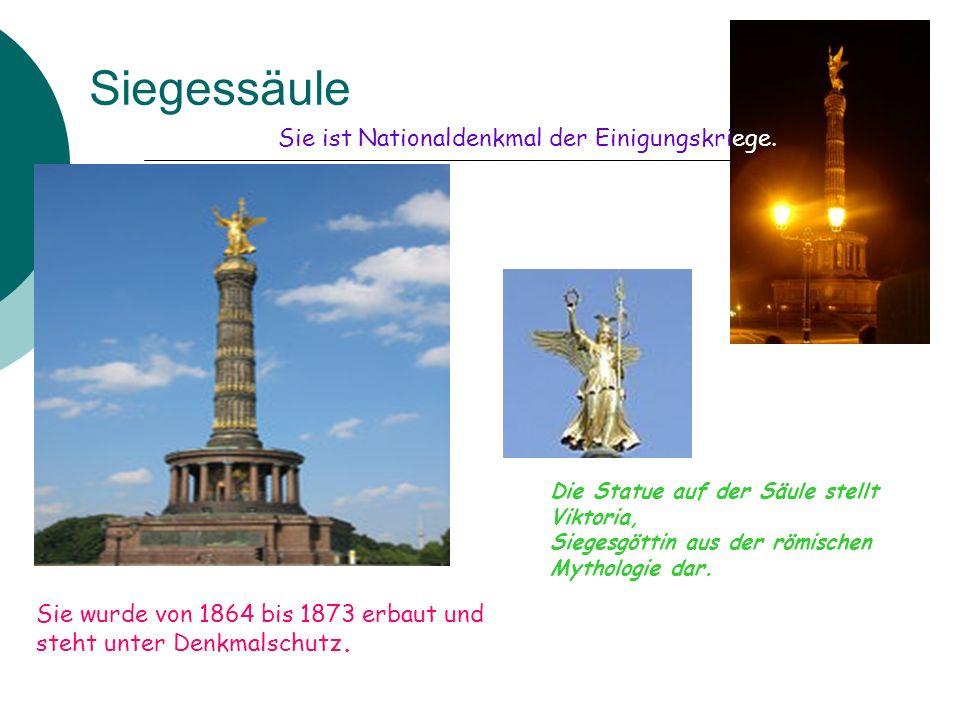 Siegessäule Sie wurde von 1864 bis 1873 erbaut und steht unter Denkmalschutz. Sie ist Nationaldenkmal der Einigungskriege. Die Statue auf der Säule st