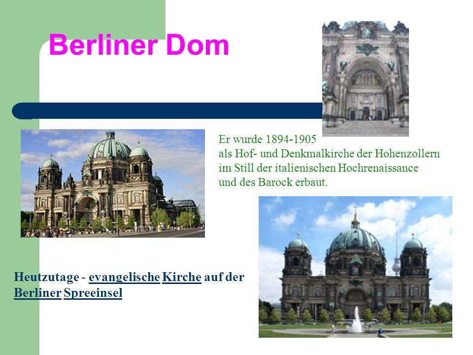 Berliner Dom Heutzutage - evangelische Kirche auf der Berliner SpreeinselevangelischeKirche BerlinerSpreeinsel Er wurde 1894-1905 als Hof- und Denkmal