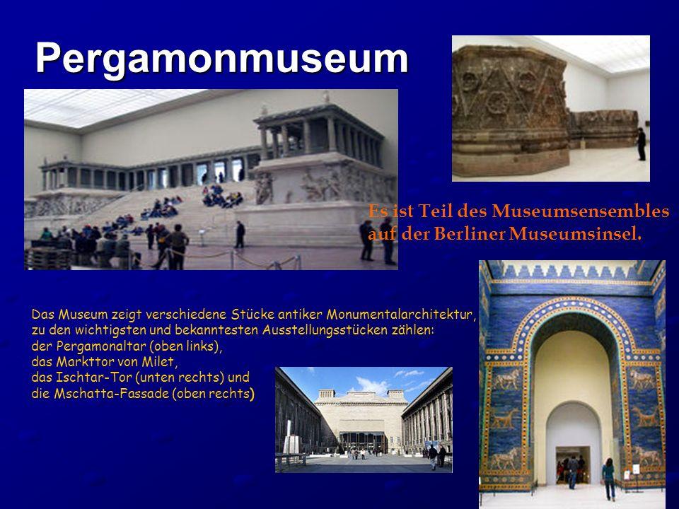 Pergamonmuseum Es ist Teil des Museumsensembles auf der Berliner Museumsinsel. Das Museum zeigt verschiedene Stücke antiker Monumentalarchitektur, zu