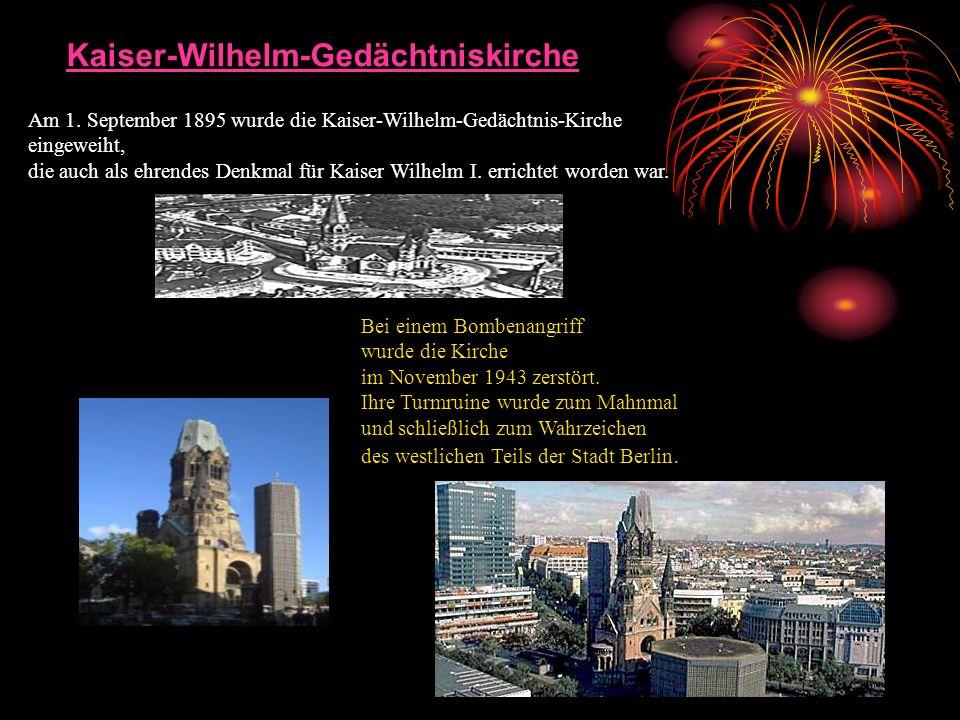 Am 1. September 1895 wurde die Kaiser-Wilhelm-Gedächtnis-Kirche eingeweiht, die auch als ehrendes Denkmal für Kaiser Wilhelm I. errichtet worden war.