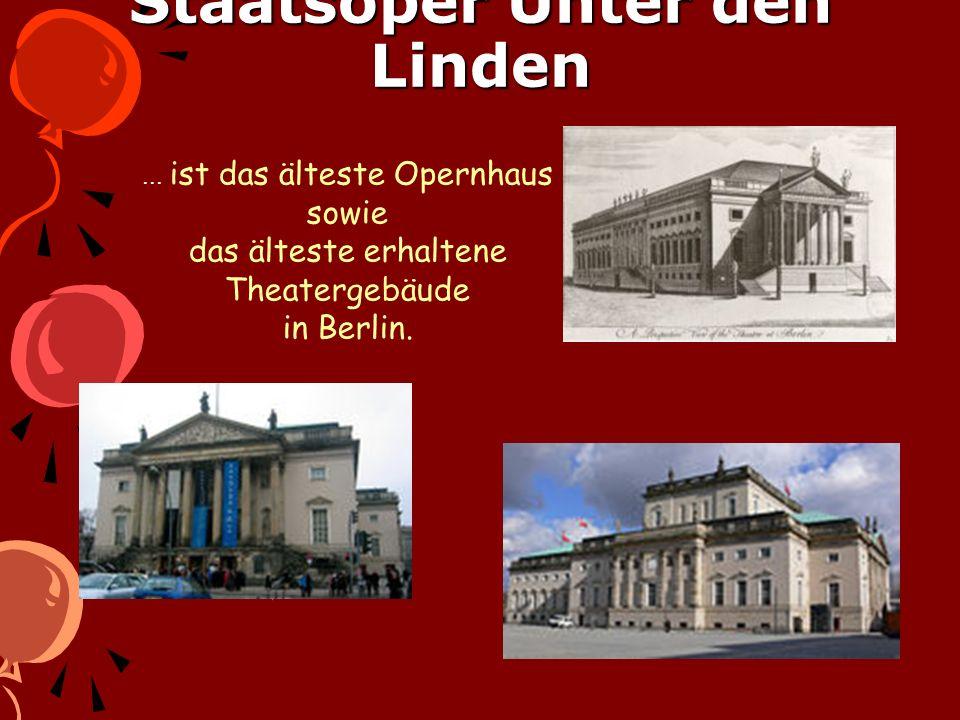 Staatsoper Unter den Linden... ist das älteste Opernhaus sowie das älteste erhaltene Theatergebäude in Berlin.