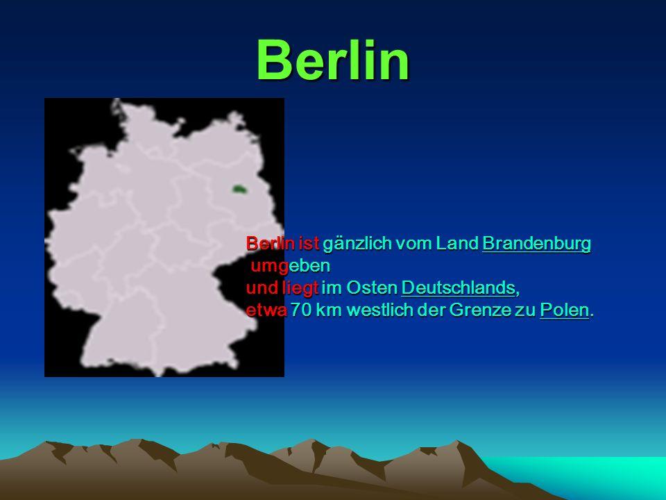 Berlin Berlin ist gänzlich vom Land Brandenburg Brandenburg umgeben umgeben und liegt im Osten Deutschlands, Deutschlands etwa 70 km westlich der Gren