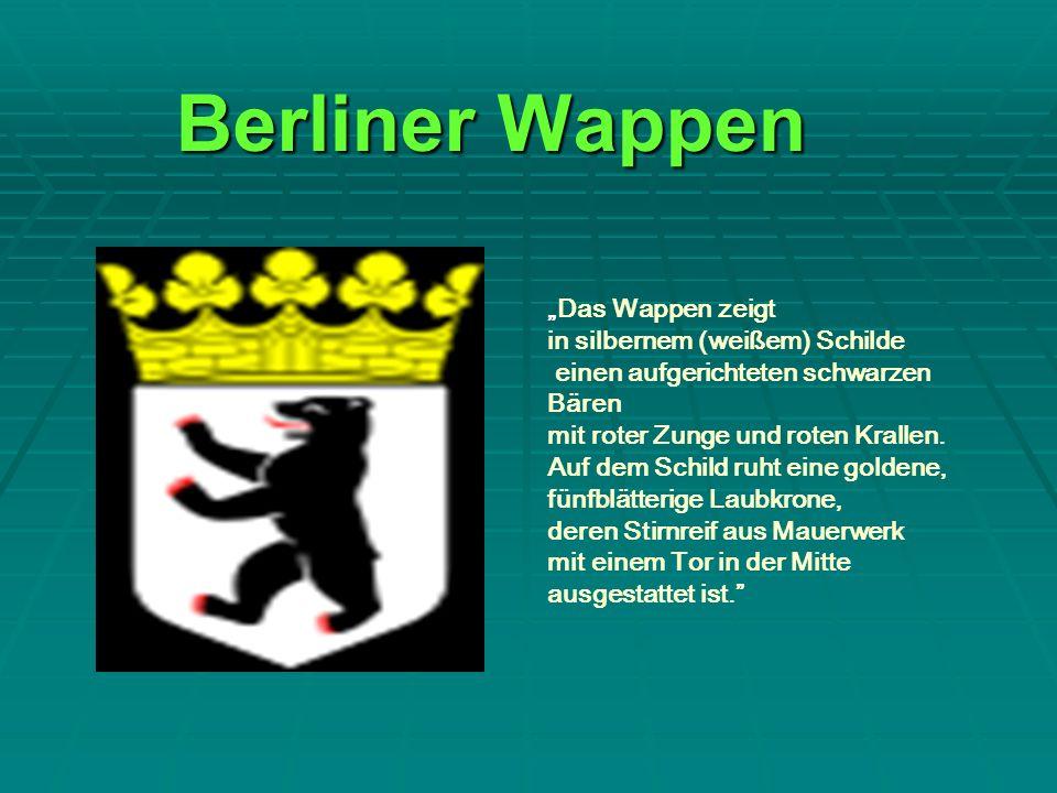 Berliner Wappen Das Wappen zeigt in silbernem (weißem) Schilde einen aufgerichteten schwarzen Bären mit roter Zunge und roten Krallen. Auf dem Schild