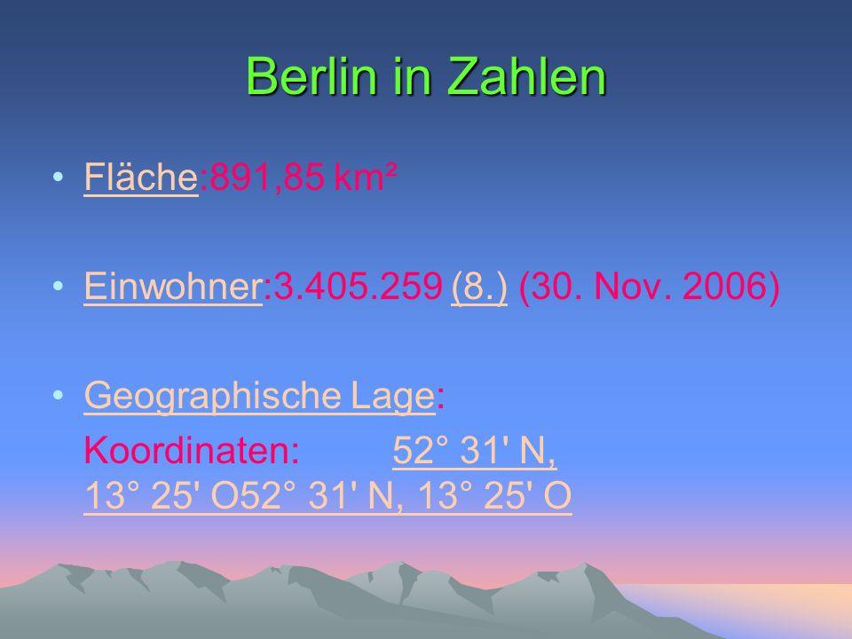 Berlin in Zahlen Fläche:891,85 km²Fläche Einwohner:3.405.259 (8.) (30. Nov. 2006)Einwohner(8.) Geographische Lage:Geographische Lage Koordinaten: 52°