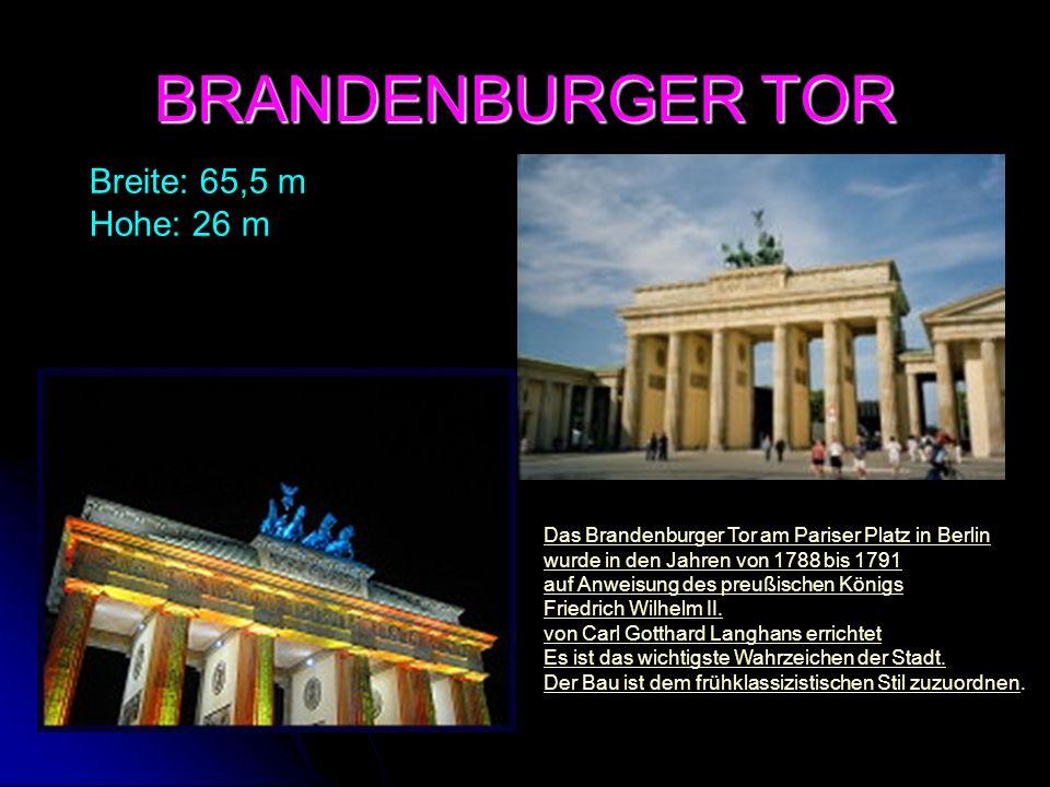 BRANDENBURGER TOR Breite: 65,5 m Hohe: 26 m Das Brandenburger Tor am Pariser Platz in BerlinPariser PlatzBerlin wurde in den Jahren von 1788 bis 1791