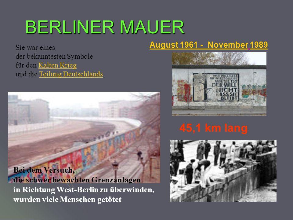 BERLINER MAUER August 1961 - November 198919611989 45,1 km lang Sie war eines der bekanntesten Symbole für den Kalten KriegKalten Krieg und die Teilun