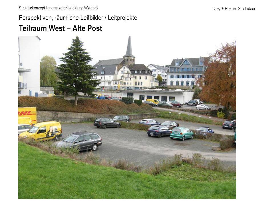 Drey + Riemer Städtebau Perspektiven, räumliche Leitbilder / Leitprojekte Teilraum West – Alte Post Strukturkonzept Innenstadtentwicklung Waldbröl