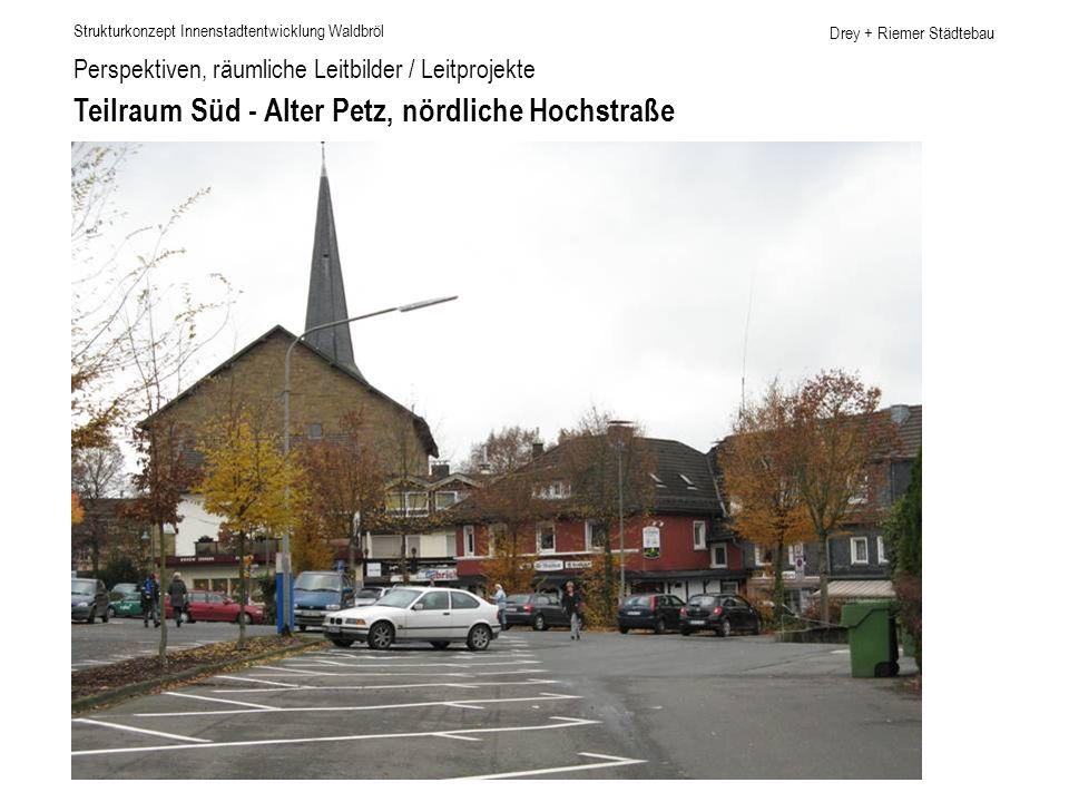 Drey + Riemer Städtebau Perspektiven, räumliche Leitbilder / Leitprojekte Teilraum Süd - Alter Petz, nördliche Hochstraße Strukturkonzept Innenstadten