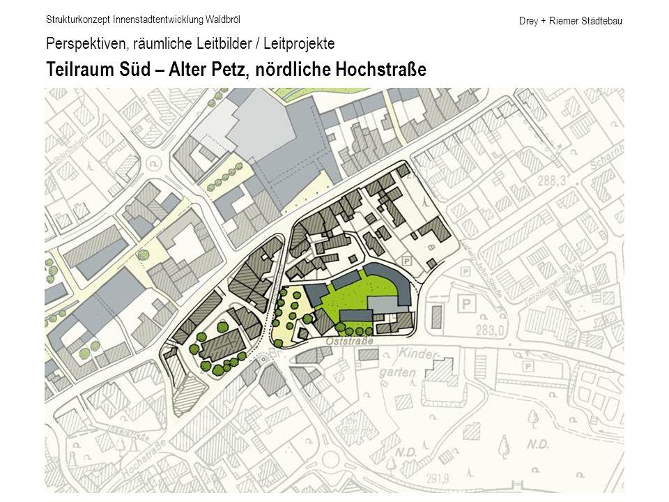 Drey + Riemer Städtebau Perspektiven, räumliche Leitbilder / Leitprojekte Teilraum Süd – Alter Petz, nördliche Hochstraße Strukturkonzept Innenstadten