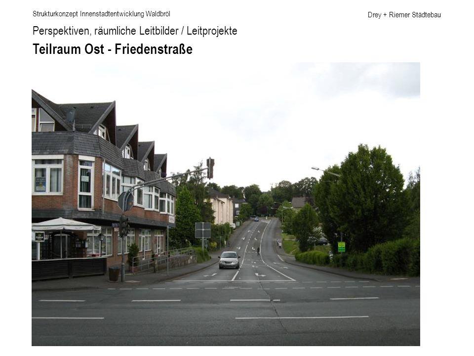 Drey + Riemer Städtebau Perspektiven, räumliche Leitbilder / Leitprojekte Teilraum Ost - Friedenstraße Strukturkonzept Innenstadtentwicklung Waldbröl