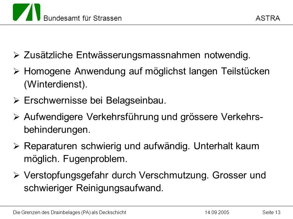 ASTRA Bundesamt für Strassen 14.09.2005Die Grenzen des Drainbelages (PA) als Deckschicht Seite 13 Zusätzliche Entwässerungsmassnahmen notwendig. Homog