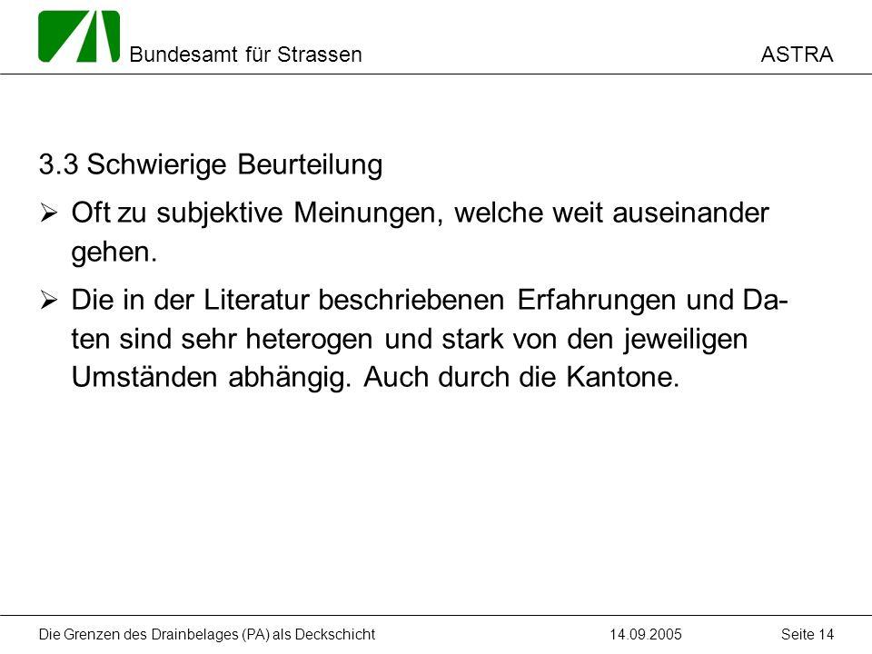 ASTRA Bundesamt für Strassen 14.09.2005Die Grenzen des Drainbelages (PA) als Deckschicht Seite 14 3.3 Schwierige Beurteilung Oft zu subjektive Meinung