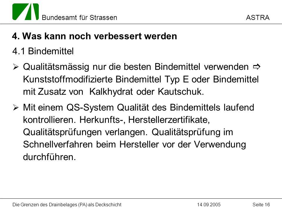 ASTRA Bundesamt für Strassen 14.09.2005Die Grenzen des Drainbelages (PA) als Deckschicht Seite 16 4. Was kann noch verbessert werden 4.1 Bindemittel Q