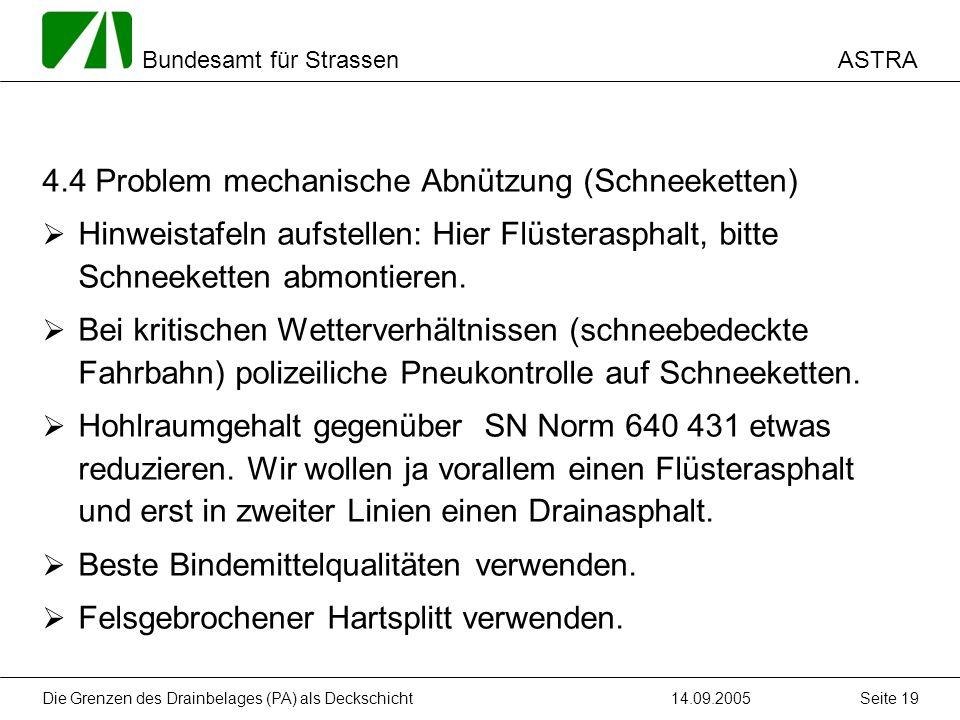 ASTRA Bundesamt für Strassen 14.09.2005Die Grenzen des Drainbelages (PA) als Deckschicht Seite 19 4.4 Problem mechanische Abnützung (Schneeketten) Hin