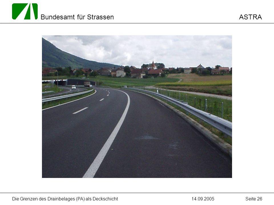 ASTRA Bundesamt für Strassen 14.09.2005Die Grenzen des Drainbelages (PA) als Deckschicht Seite 26